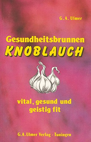 Gesudheitsbrunnen Knoblauch: Vital, gesund und geistig fit