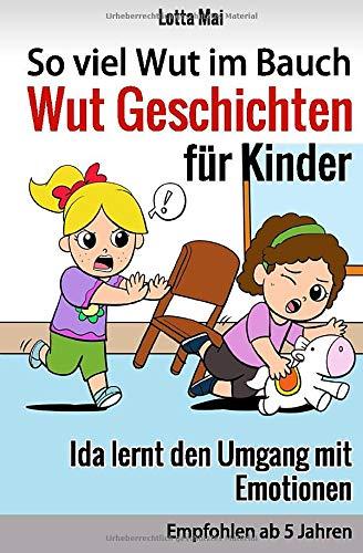 So viel Wut im Bauch - Wut Geschichten für Kinder: Ida lernt den Umgang mit Emotionen