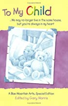 To My Child: We May No Longer Live in the Same House, but You're Always in My Heart : A Collection of Poems (Teens & Young Adults)