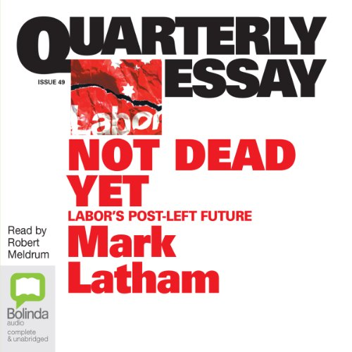 Quarterly Essay 49: Not Dead Yet                   By:                                                                                                                                 Mark Latham                               Narrated by:                                                                                                                                 Robert Meldrum                      Length: 2 hrs and 43 mins     2 ratings     Overall 4.5