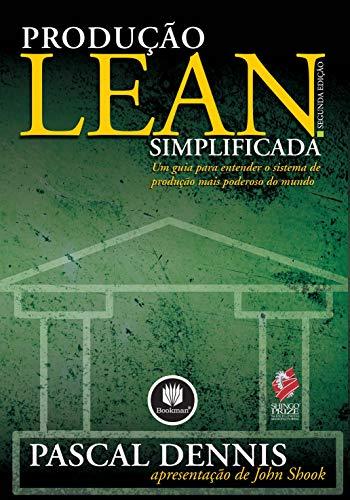 Produção Lean Simplificada: Um Guia para Entender o Sistema de Produção Mais Poderoso do Mundo