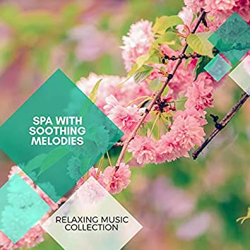 Spa With Soothing Melodies - Relaxing Music Collection