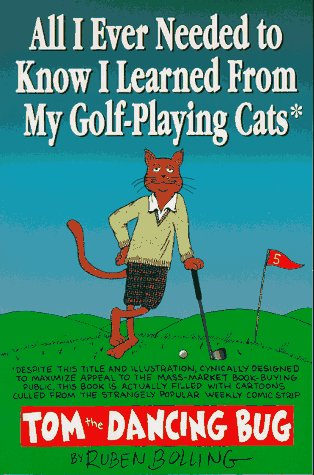 All I Ever Needed to Know I Learned from My Golf-Playing Cats: Tom the Dancing Bug