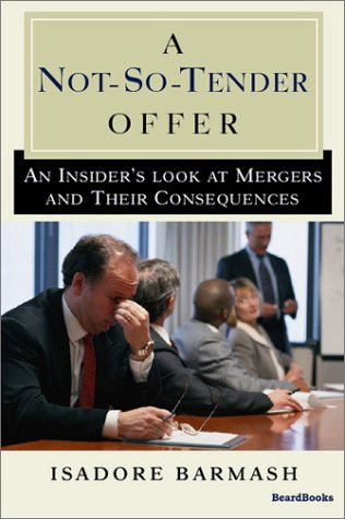A Not-So-Tender Offer: An Insider s Look at Mergers and Their Consequences