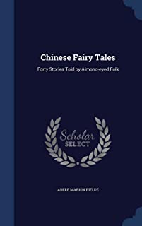 Chinese Fairy Tales: Forty Stories Told by Almond-Eyed Folk