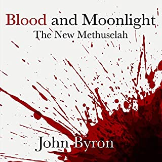 Blood and Moonlight     The New Methuselah              By:                                                                                                                                 John Byron                               Narrated by:                                                                                                                                 Todd McLaren                      Length: 12 hrs and 26 mins     15 ratings     Overall 4.6
