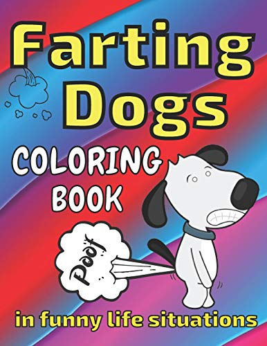Farting Dogs Coloring Book: in Funny Life Situations, Laugh, Full of Humor, Comic Illustrations, All Ages