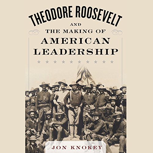 Theodore Roosevelt and the Making of American Leadership audiobook cover art