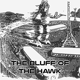 The Bluff of the Hawk                   By:                                                                                                                                 Anthony Gilmore                               Narrated by:                                                                                                                                 Felbrigg Napoleon Herriot                      Length: 1 hr and 25 mins     Not rated yet     Overall 0.0
