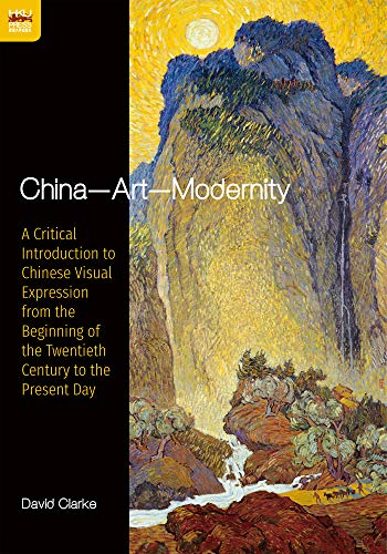 China―Art―Modernity: A Critical Introduction to Chinese Visual Expression from the Beginning of the Twentieth Century to the Present Day
