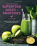 Energizing Superfood Juices and Smoothies: Nutrient-Dense, Seasonal Recipes to Jump-Start Your...