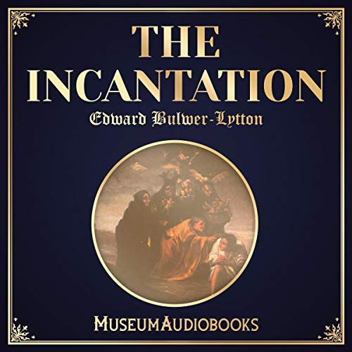 The Incantation                   By:                                                                                                                                 Edward Bulwer-Lytton                               Narrated by:                                                                                                                                 Michael Fitzpatrick                      Length: 1 hr and 20 mins     Not rated yet     Overall 0.0