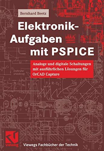 Elektronik-Aufgaben mit PSPICE: Analoge und digitale Schaltungen mit ausführlichen Lösungen für OrCAD Capture (Viewegs Fachbücher der Technik)