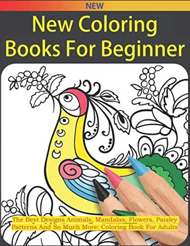 New Coloring Books For Beginner The Best Designs Animals Mandalas Flowers Paisley Patterns And product image