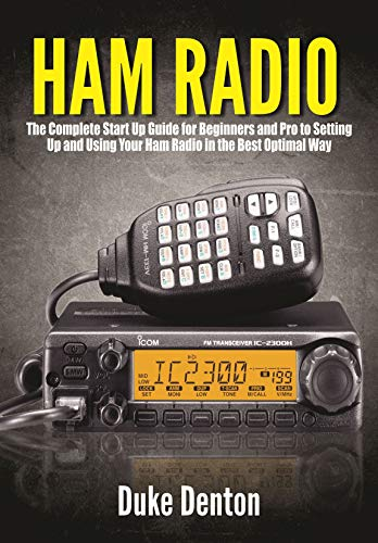 HAM RADIO : The Complete Start Up Guide for Beginners and Pro to Setting Up and Using Your Ham Radio in the Best Optimal Way
