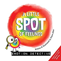 A Little SPOT of Feelings: Emotion Detective by [Diane Alber]