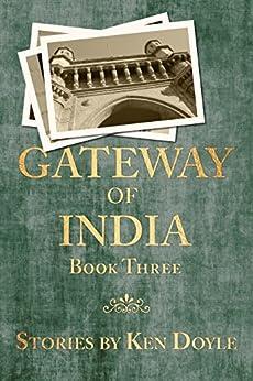Gateway of India (Book Three): A Novella by [Ken Doyle]