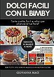 DOLCI FACILI CON IL BIMBY (B&W): 3 LIBRI IN UNO: tante ricette facili e veloci per allietare le tue feste: dolci di Natale, dolci al cioccolato, dolci di Pasqua, dolci per ogni occasione!