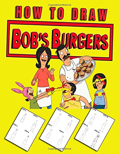 How To Draw Bobs Burgers: Learn To Draw Bobs Burgers With 15 Characters And Step-by-Step Drawings 60 Pages