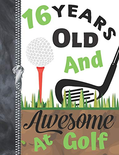 16 Years Old And Awesome At Golf: A4 Large Golf Writing Journal Book For Boys And Girls