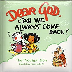 The Prodigal Son (Dear God Kids, Can We Always Come Back?)