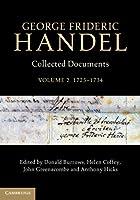 George Frideric Handel: Volume 2, 1725–1734: Collected Documents (Collected Documents of George Frideric Handel)