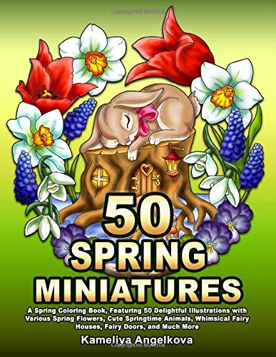 Compare Textbook Prices for 50 SPRING MINIATURES: A Spring Coloring Book, Featuring 50 Delightful Illustrations with Various Spring Flowers, Cute Springtime Animals, Whimsical Fairy Houses, Fairy Doors, and Much More  ISBN 9798616627650 by Angelkova, Kameliya