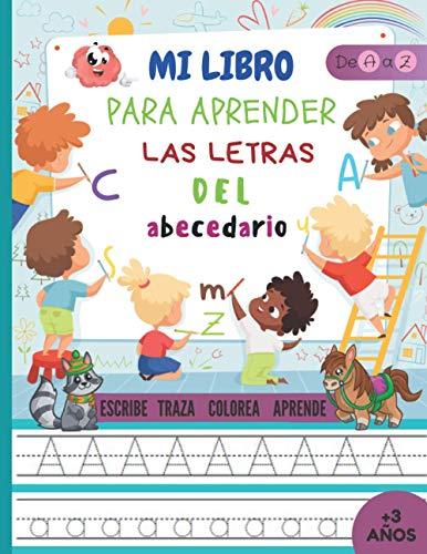 Mi Libro Para Aprender Las Letras Del Abecedario Escribe Traza Colorea Aprende De A a Z +3 Años: Libro de actividades para niños a partir de 3 años ... en mayúscula y minúscula. 130 páginas.