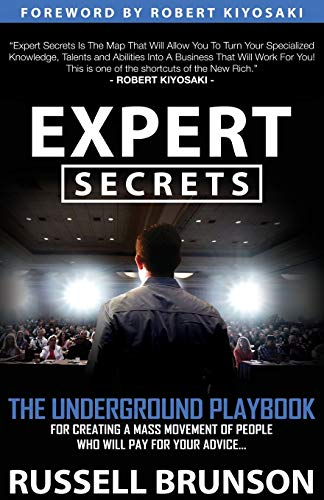 Expert Secrets: The Underground Playbook to Find Your Message, Build a Tribe, and Changing the World: The Underground Playbook to Find Your Message, Build a Tribe, and Change the World