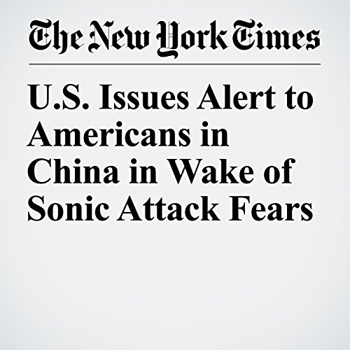 U.S. Issues Alert to Americans in China in Wake of Sonic Attack Fears audiobook cover art
