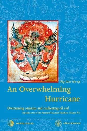 An Overwhelming Hurricane: Overturning samsara and eradicating all evil. Texts from the cycles of the Black Razor, Fierce Mantra & Greater than Great (Khordong Commentary Series, Band 5)