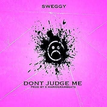 Don't Judge Me (feat. Sweggy)