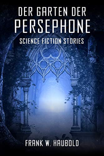 Der Garten der Persephone: Science Fiction  Stories
