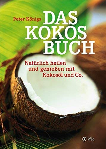 Das Kokos-Buch: Natürlich heilen und genießen mit Kokosöl und Co. ( März 2015 )