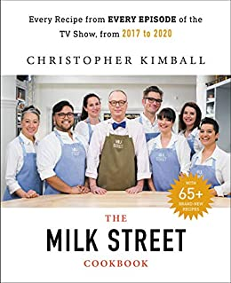 The Complete Milk Street TV Show Cookbook (2017-2019): Every Recipe from Every Episode of the Popular TV Show by [Christopher Kimball]