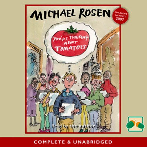 You're Thinking about Tomatoes                   By:                                                                                                                                 Michael Rosen                               Narrated by:                                                                                                                                 Charlotte Strevens                      Length: 2 hrs and 24 mins     Not rated yet     Overall 0.0