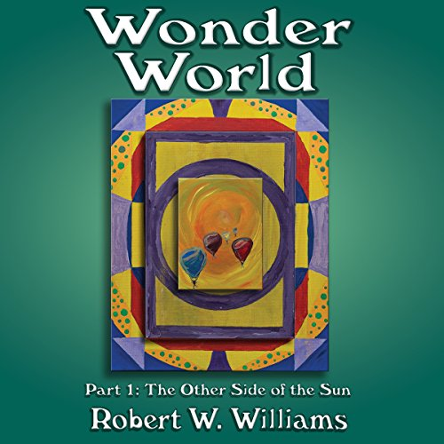 Wonder World     Part 1, The Other Side of the Sun              By:                                                                                                                                 Robert W. Williams                               Narrated by:                                                                                                                                 Darren Roebuck                      Length: 5 hrs and 28 mins     Not rated yet     Overall 0.0