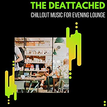 The Deattached - Chillout Music For Evening Lounge