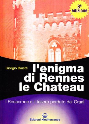L'enigma di Rennes Le Chateau. I Rosacroce, il Graal e la porta del destino
