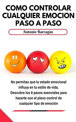 Cómo Controlar Cualquier Emoción Paso A Paso Ebook Barragán Antonio Amazon Es Tienda Kindle