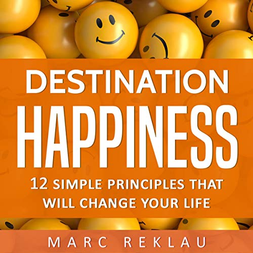 Destination Happiness: 12 Simple Principles That Will Change Your Life audiobook cover art