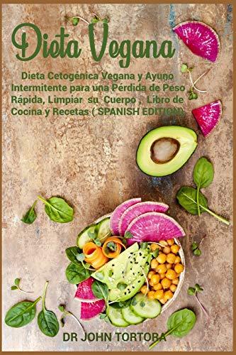 Dieta Vegana: Dieta Cetogénica Vegana y Ayuno Intermitente para una Pérdida de...