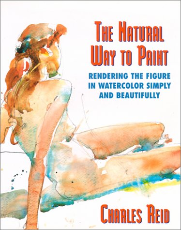 The Natural Way to Paint: Rendering the Figure in Watercolor Simply and Beautifully (Practical Art Books)
