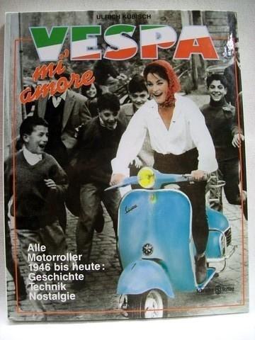 Vespa mi amore - Alle Motorroller 1946 bis heute. Geschichte - Technik - Nostalgie