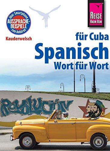 Spanisch für Cuba - Wort für Wort: Kauderwelsch-Sprachführer von Reise Know-How