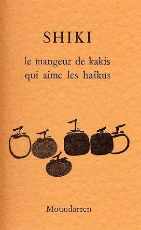 SHIKI - le mangeur de kakis qui aime les haikus
