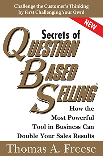 Compare Textbook Prices for Secrets of Question-Based Selling: How the Most Powerful Tool in Business Can Double Your Sales Results Top Selling Books to Increase Profit, Money Books for Growth 2 Edition ISBN 0760789243431 by Freese, Thomas