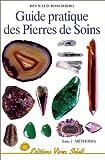 Guide pratique des pierres de soins, tome 1 - Méthodes