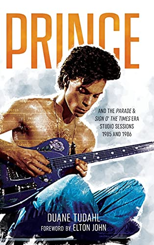 Compare Textbook Prices for Prince and the Parade and Sign O' The Times Era Studio Sessions: 1985 and 1986 Prince Studio Sessions  ISBN 9781538144510 by Tudahl, Duane,John, Elton