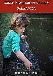 Como Capacitar Seus Filhos Para A Vida